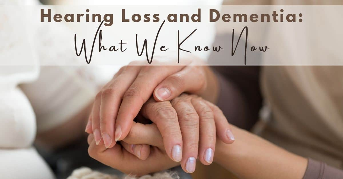 Hearing Loss and Dementia: What We Know Now