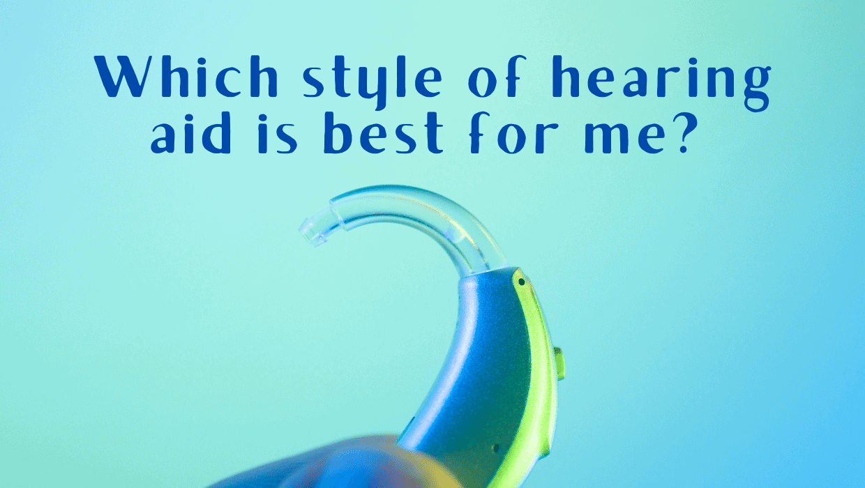 Which style of hearing aid is best for me?